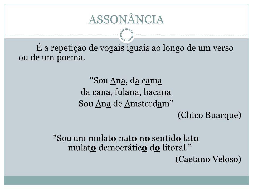 ASSONÂNCIA É a repetição de vogais iguais ao longo de um verso ou de um poema.