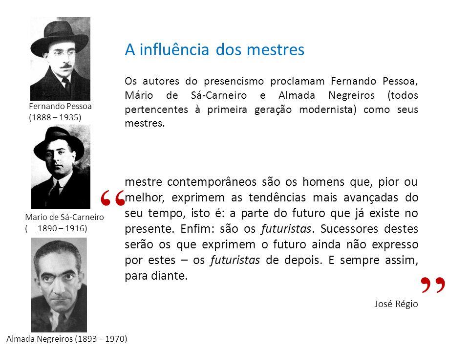 A influência dos mestres Os autores do presencismo proclamam Fernando Pessoa, Mário de Sá-Carneiro e Almada Negreiros (todos pertencentes à primeira g
