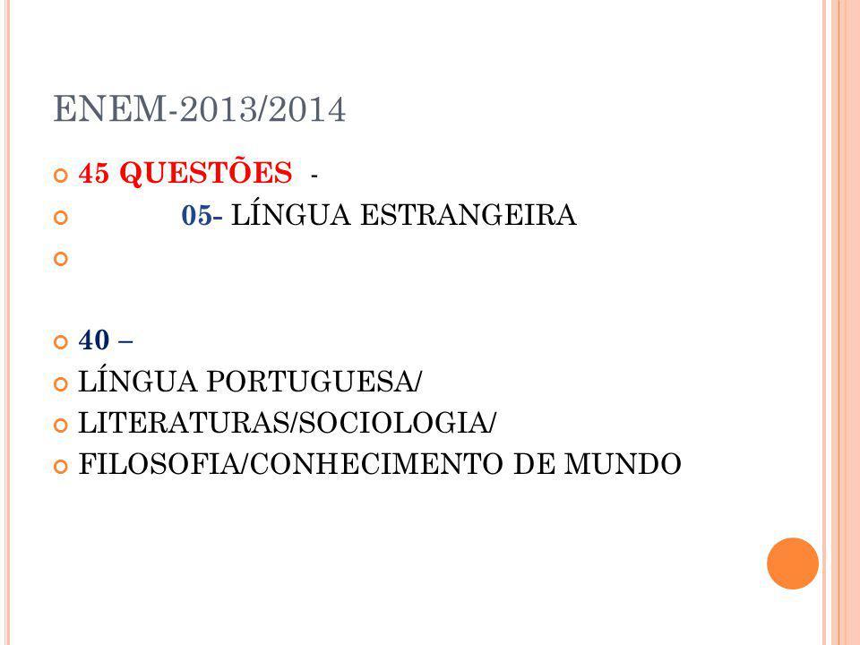 ENEM-2013/2014 45 QUESTÕES - 05- LÍNGUA ESTRANGEIRA 40 – LÍNGUA PORTUGUESA/ LITERATURAS/SOCIOLOGIA/ FILOSOFIA/CONHECIMENTO DE MUNDO