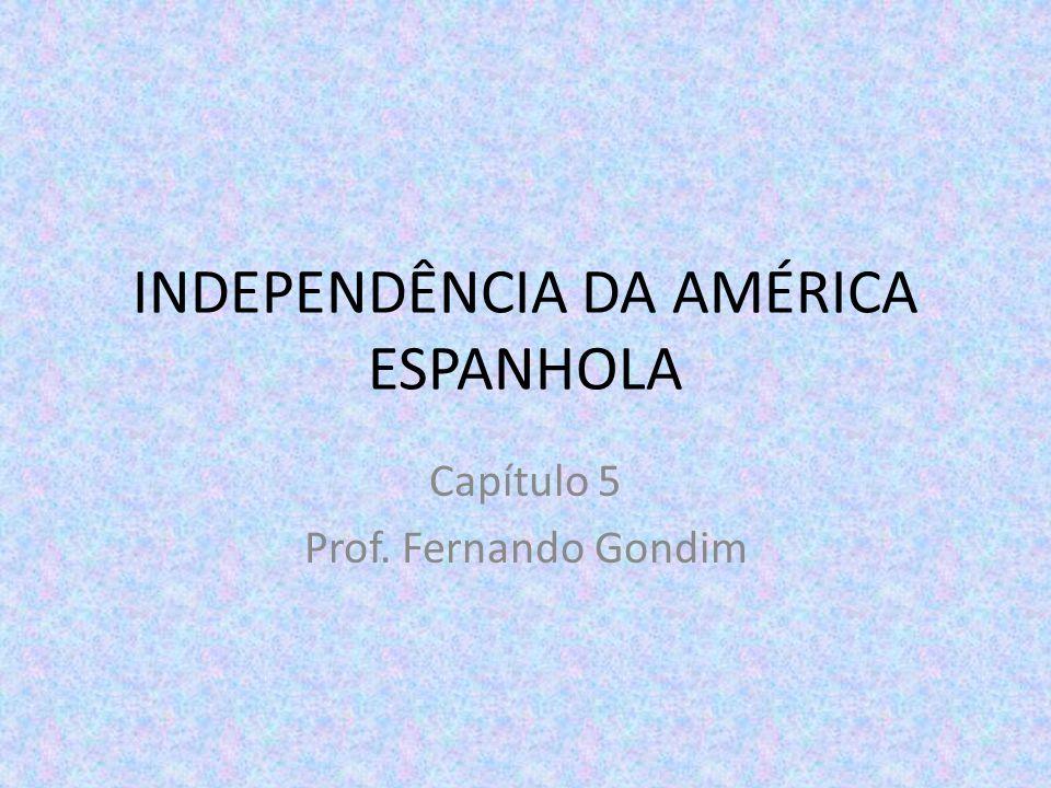 AMÉRICA DO SUL CHAPETONES – Espanhóis que ocupavam o poder nas colônias CRIOLLOS- Elite colonial Impulso obtido através das Guerras Napoleônicas Interesse da Inglaterra e dos EUA(Doutrina Monroe)