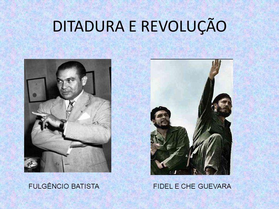DITADURA E REVOLUÇÃO FULGÊNCIO BATISTAFIDEL E CHE GUEVARA