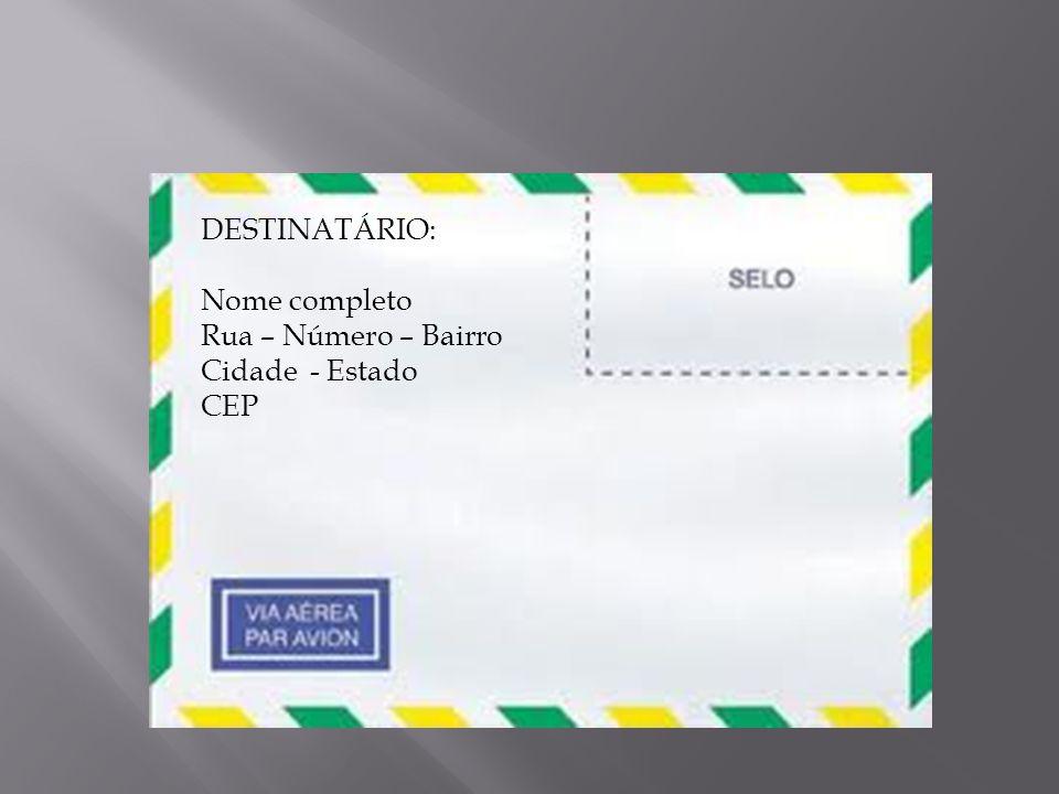 DESTINATÁRIO: Nome completo Rua – Número – Bairro Cidade - Estado CEP