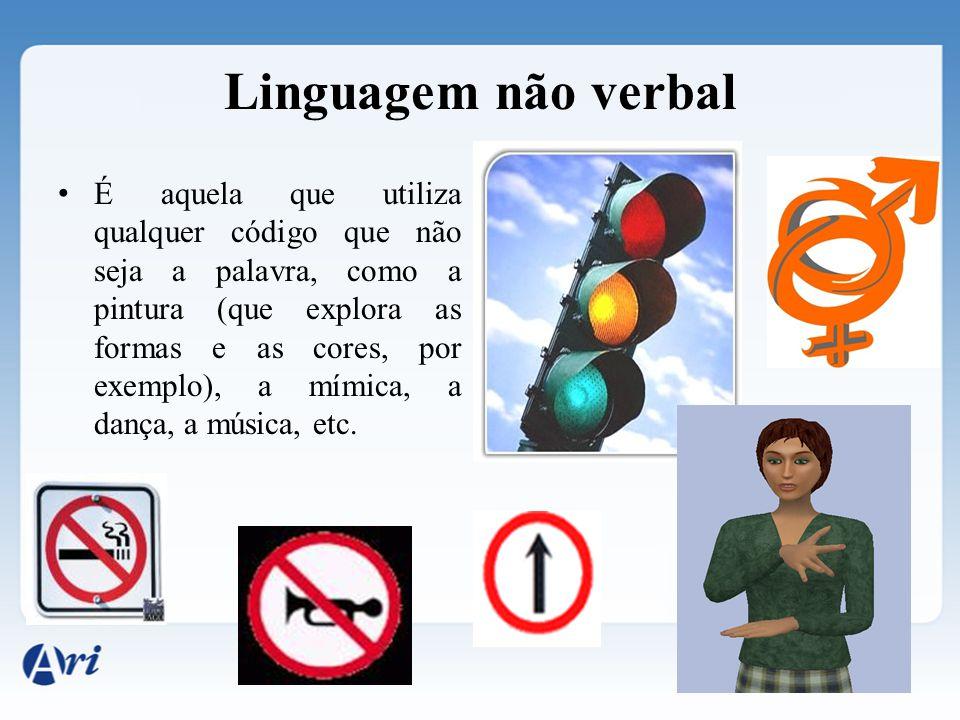 Linguagem verbal É aquela que utiliza a língua (oral ou escrita), ou seja, manifesta-se pelas palavras.