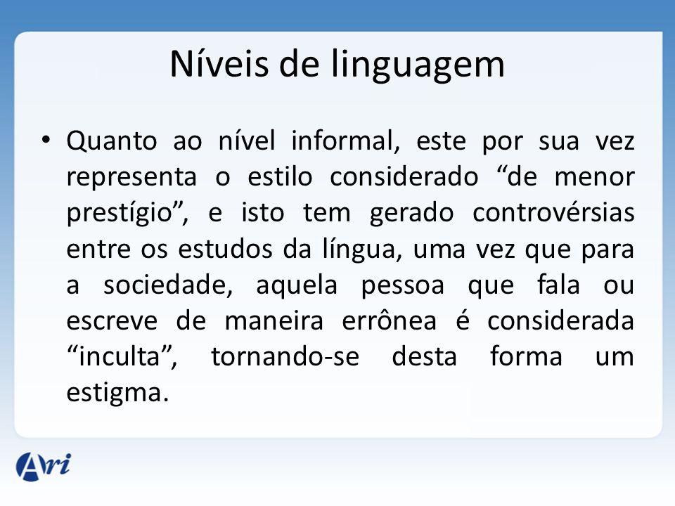 Níveis de linguagem O padrão formal está diretamente ligado à linguagem escrita, restringindo-se às normas gramaticais de um modo geral. Razão pela qu