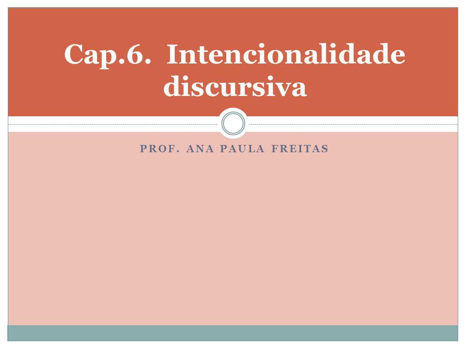 PROF. ANA PAULA FREITAS Cap.6. Intencionalidade discursiva