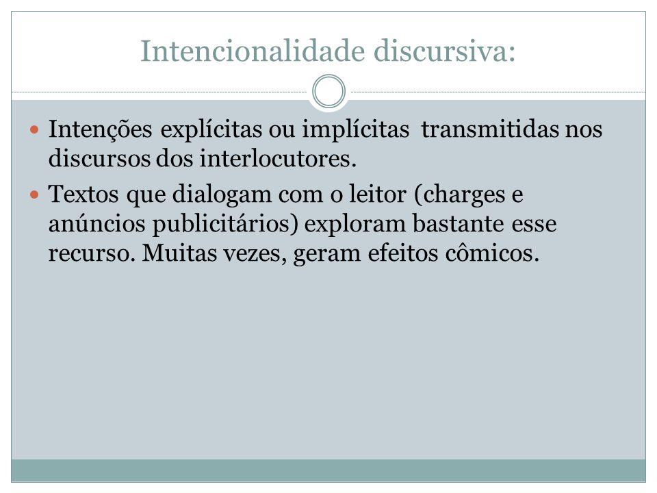Intencionalidade discursiva: Intenções explícitas ou implícitas transmitidas nos discursos dos interlocutores. Textos que dialogam com o leitor (charg