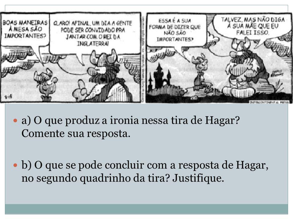 a) O que produz a ironia nessa tira de Hagar? Comente sua resposta. b) O que se pode concluir com a resposta de Hagar, no segundo quadrinho da tira? J