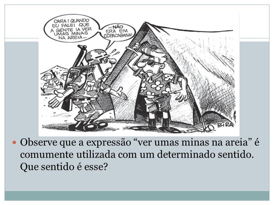 A)Na tira, há uma expressão que é usualmente empregada em seu sentido figurado.
