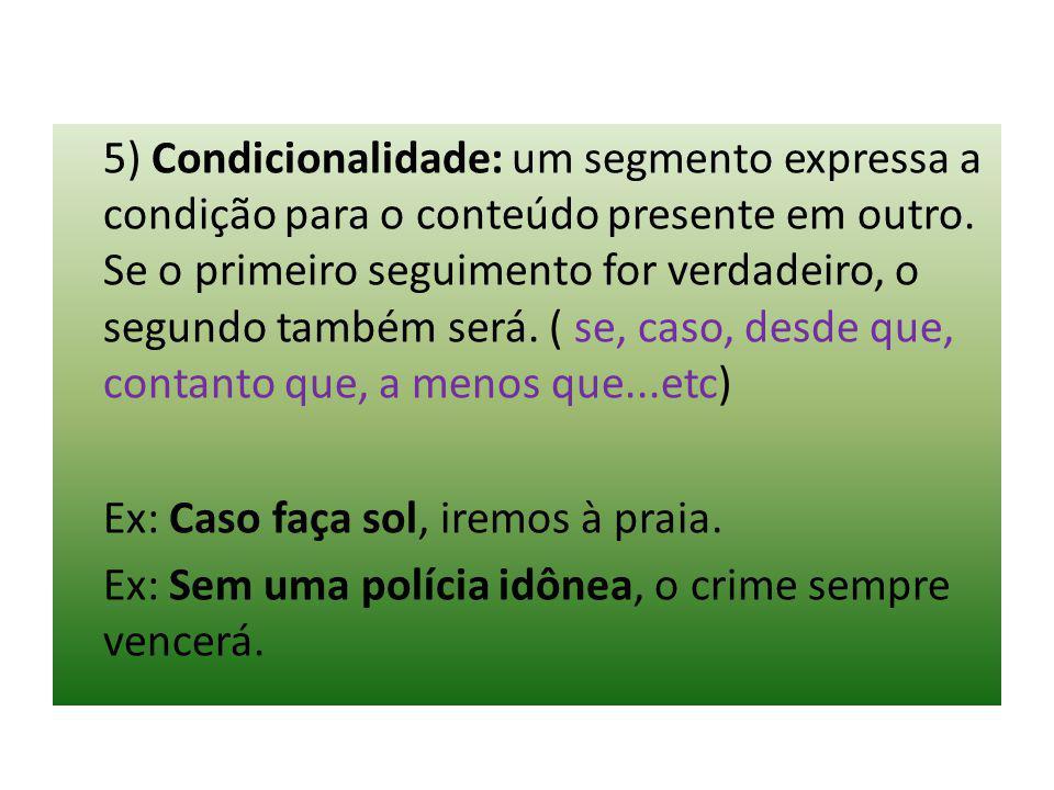 5) Condicionalidade: um segmento expressa a condição para o conteúdo presente em outro. Se o primeiro seguimento for verdadeiro, o segundo também será