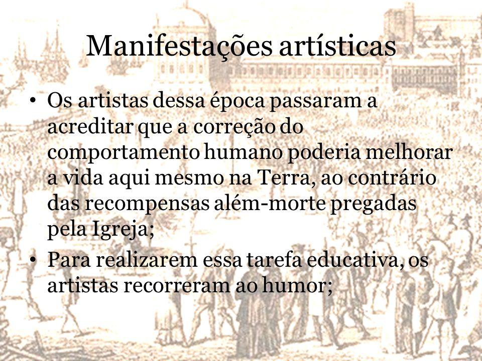 Manifestações artísticas Os artistas dessa época passaram a acreditar que a correção do comportamento humano poderia melhorar a vida aqui mesmo na Ter