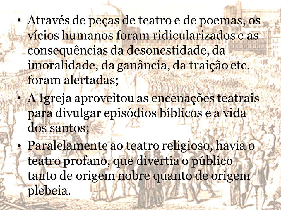 Através de peças de teatro e de poemas, os vícios humanos foram ridicularizados e as consequências da desonestidade, da imoralidade, da ganância, da traição etc.