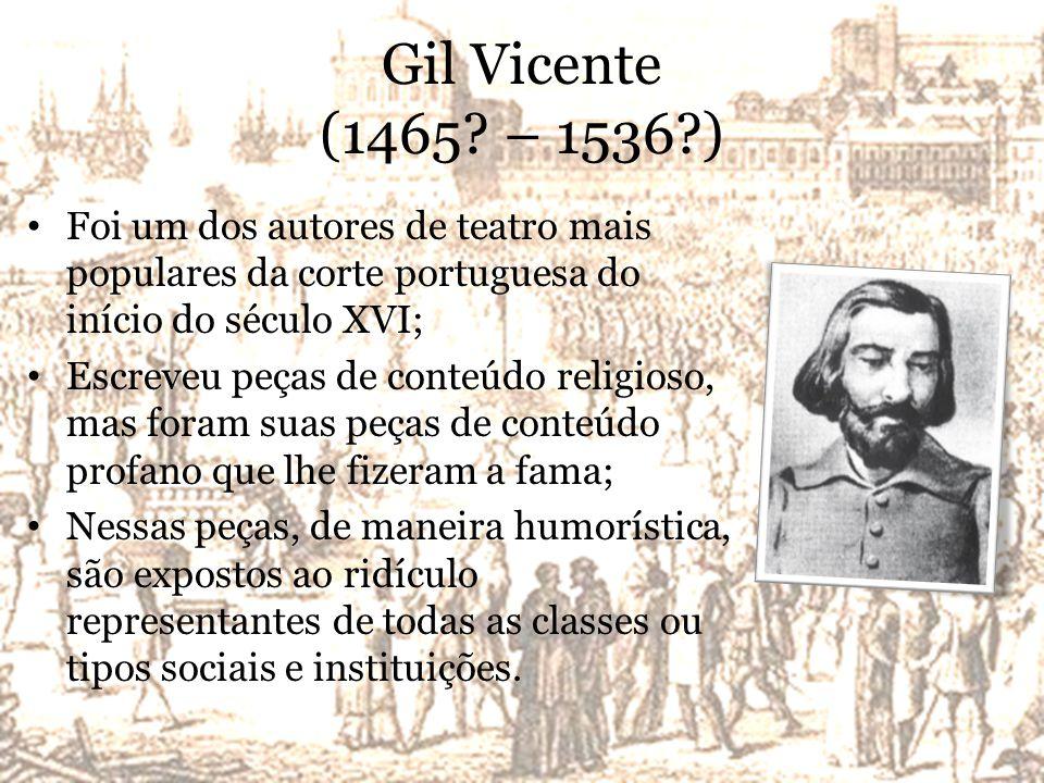 Gil Vicente (1465? – 1536?) Foi um dos autores de teatro mais populares da corte portuguesa do início do século XVI; Escreveu peças de conteúdo religi