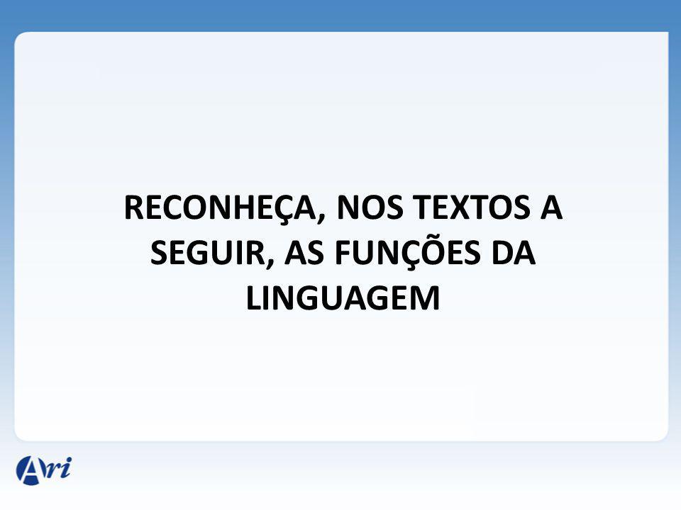 RECONHEÇA, NOS TEXTOS A SEGUIR, AS FUNÇÕES DA LINGUAGEM
