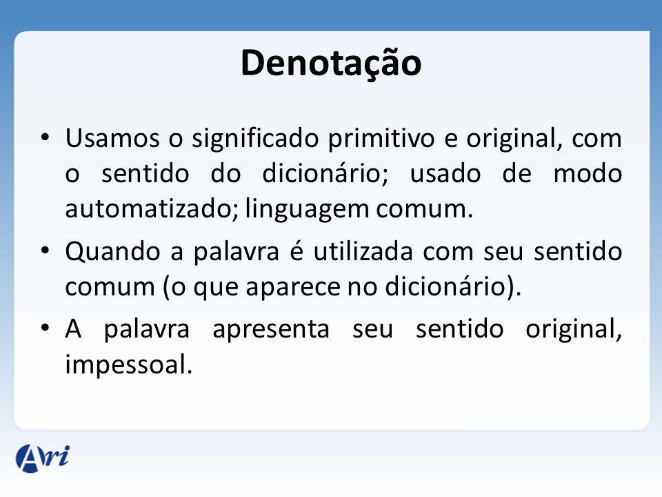 Denotação Usamos o significado primitivo e original, com o sentido do dicionário; usado de modo automatizado; linguagem comum. Quando a palavra é util