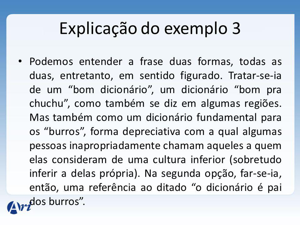 Explicação do exemplo 3 Podemos entender a frase duas formas, todas as duas, entretanto, em sentido figurado. Tratar-se-ia de um bom dicionário, um di