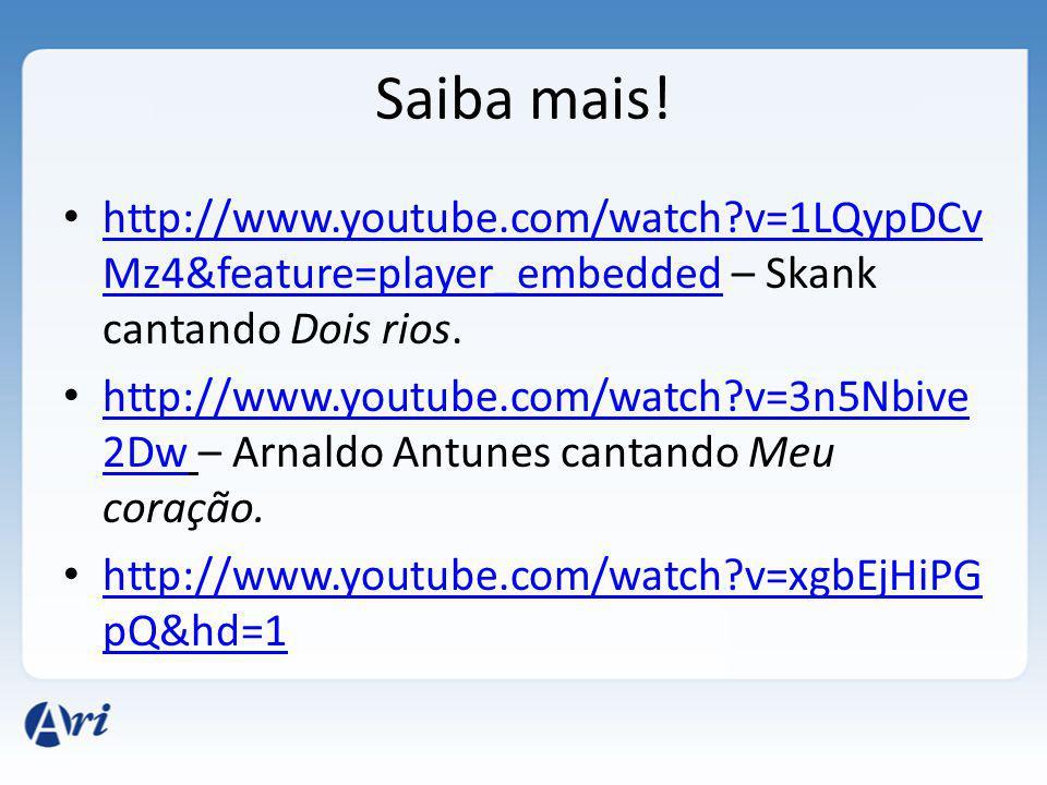 Saiba mais! http://www.youtube.com/watch?v=1LQypDCv Mz4&feature=player_embedded – Skank cantando Dois rios. http://www.youtube.com/watch?v=1LQypDCv Mz