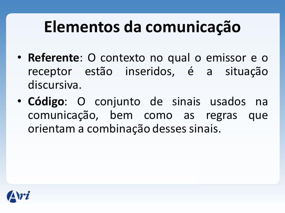 Elementos da comunicação Referente: O contexto no qual o emissor e o receptor estão inseridos, é a situação discursiva. Código: O conjunto de sinais u