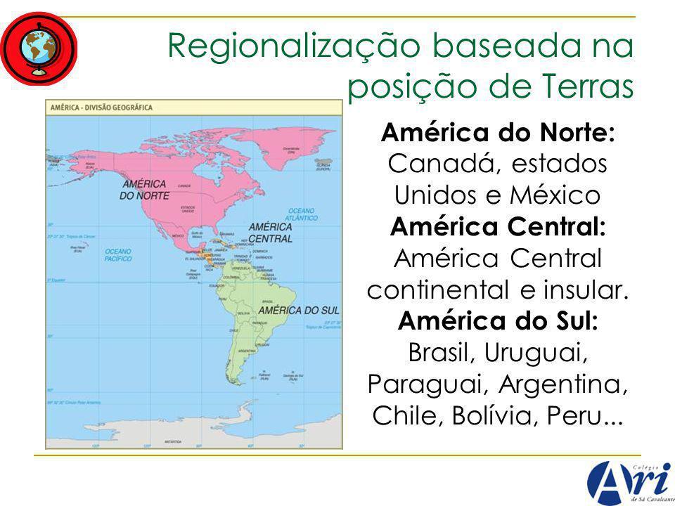 Regionalização baseada na posição de Terras América do Norte: Canadá, estados Unidos e México América Central: América Central continental e insular.