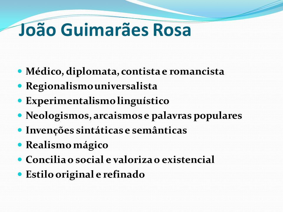 João Guimarães Rosa Médico, diplomata, contista e romancista Regionalismo universalista Experimentalismo linguístico Neologismos, arcaismos e palavras