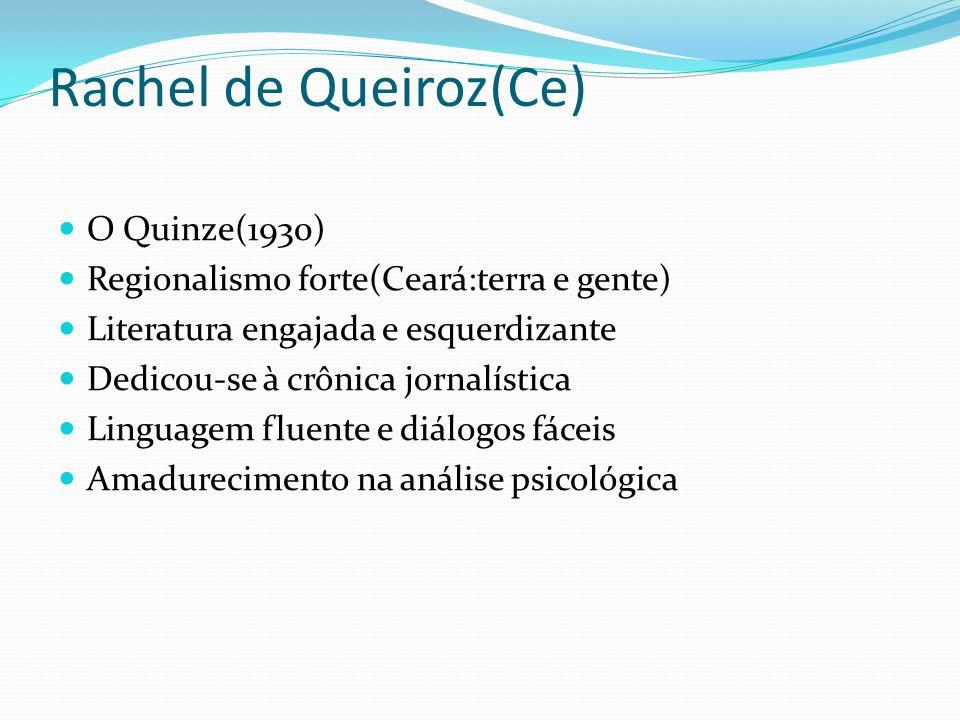 Rachel de Queiroz(Ce) O Quinze(1930) Regionalismo forte(Ceará:terra e gente) Literatura engajada e esquerdizante Dedicou-se à crônica jornalística Lin
