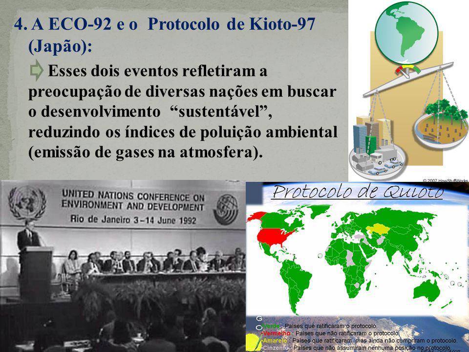 4. A ECO-92 e o Protocolo de Kioto-97 (Japão): Esses dois eventos refletiram a preocupação de diversas nações em buscar o desenvolvimento sustentável,