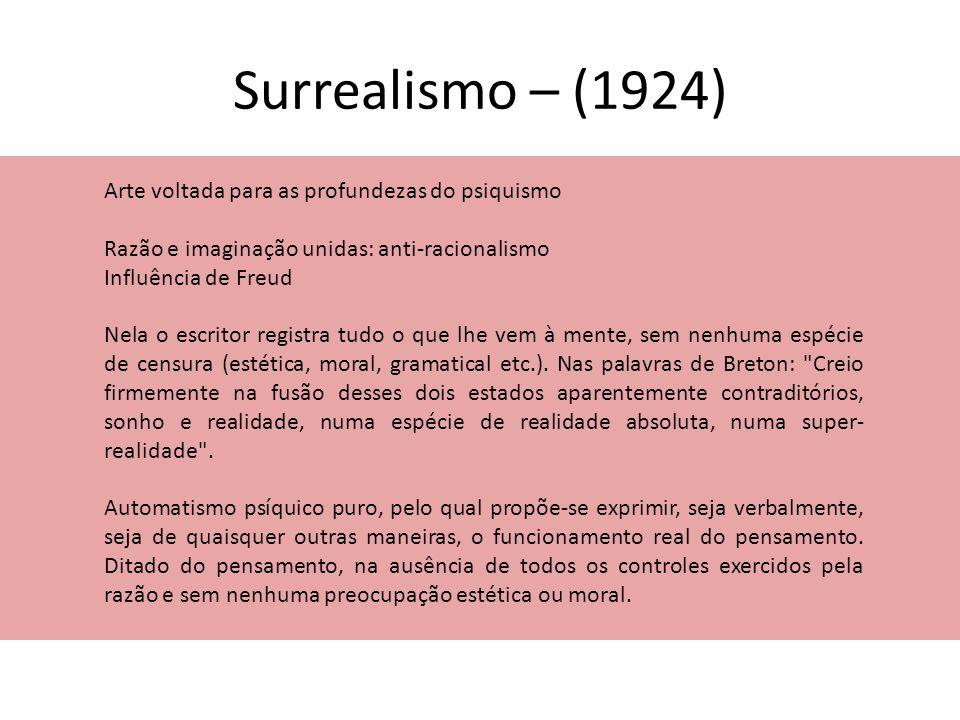 Surrealismo – (1924) Arte voltada para as profundezas do psiquismo Razão e imaginação unidas: anti-racionalismo Influência de Freud Nela o escritor re
