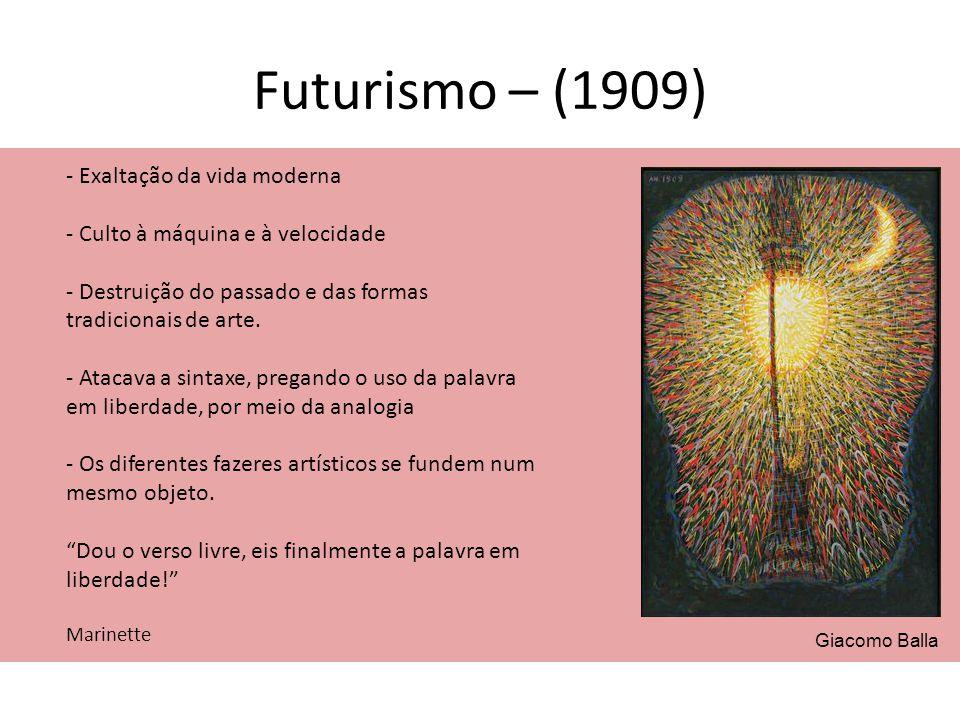 Futurismo – (1909) - Exaltação da vida moderna - Culto à máquina e à velocidade - Destruição do passado e das formas tradicionais de arte. - Atacava a
