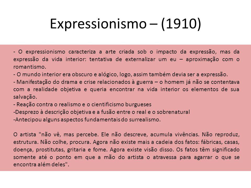 Expressionismo – (1910) - O expressionismo caracteriza a arte criada sob o impacto da expressão, mas da expressão da vida interior: tentativa de exter