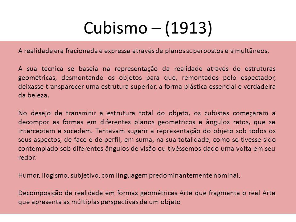 Cubismo – (1913) A realidade era fracionada e expressa através de planos superpostos e simultâneos. A sua técnica se baseia na representação da realid