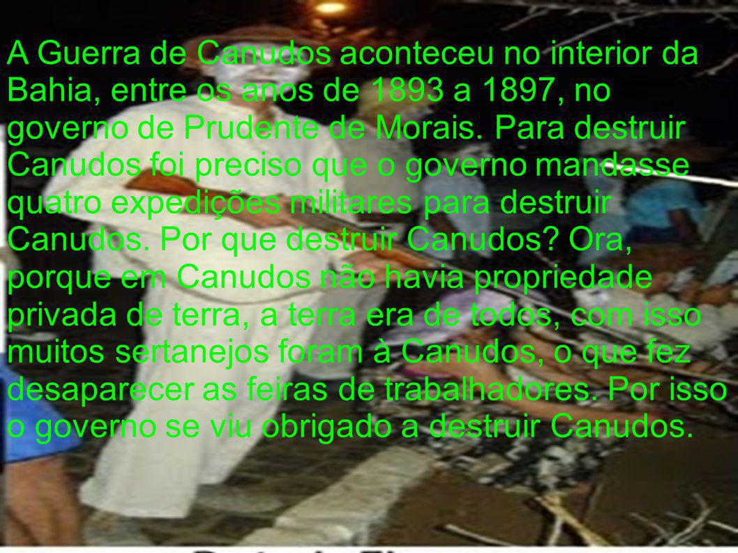A Guerra de Canudos aconteceu no interior da Bahia, entre os anos de 1893 a 1897, no governo de Prudente de Morais.