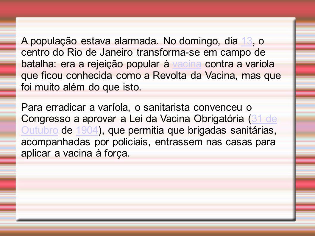 A população estava alarmada. No domingo, dia 13, o centro do Rio de Janeiro transforma-se em campo de batalha: era a rejeição popular à vacina contra