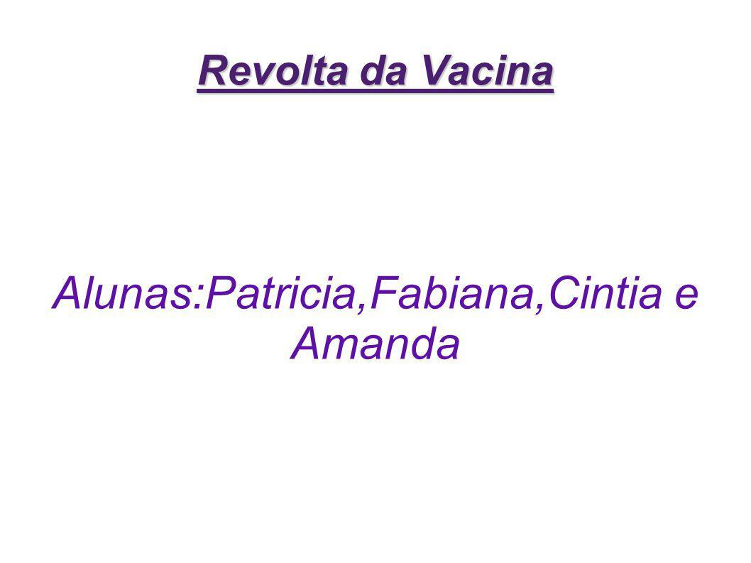 Revolta da Vacina Alunas:Patricia,Fabiana,Cintia e Amanda