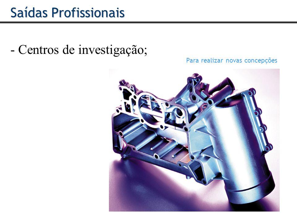 - Centros de investigação; Saídas Profissionais Para realizar novas concepções