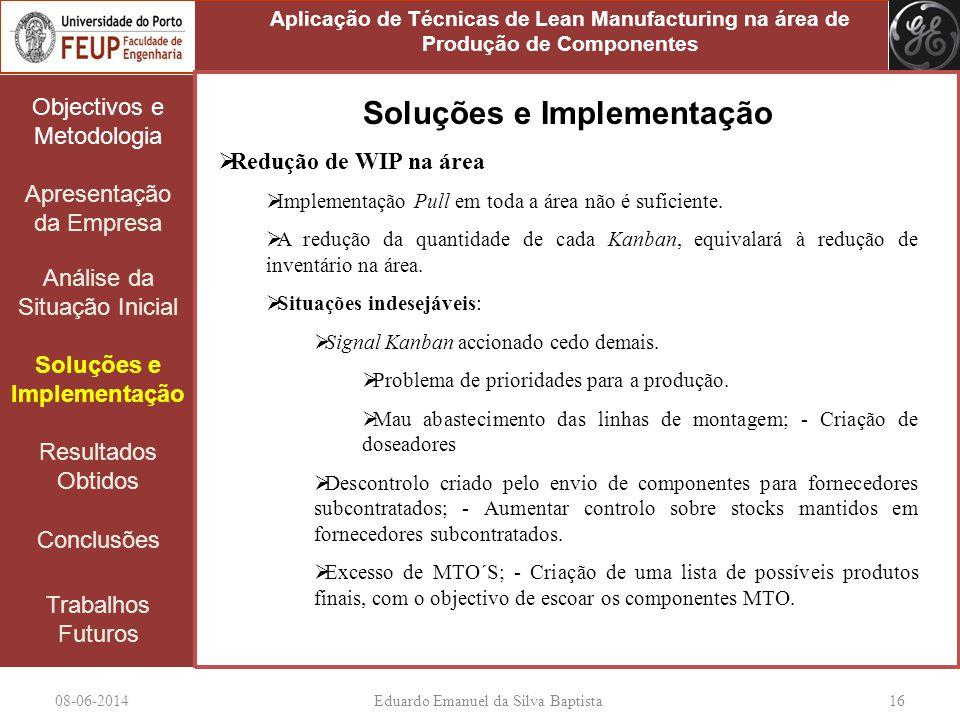 08-06-2014Eduardo Emanuel da Silva Baptista 16 Objectivos e Metodologia Apresentação da Empresa Análise da Situação Inicial Soluções e Implementação R