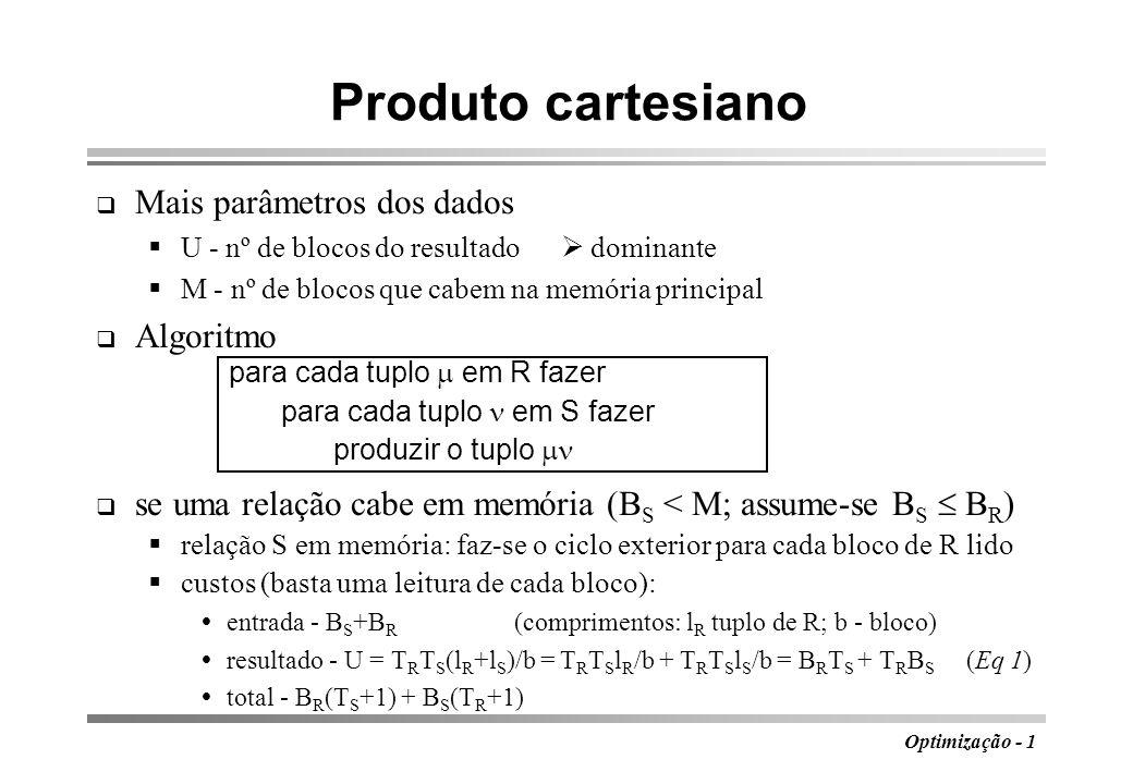 Optimização - 1 Produto cartesiano Mais parâmetros dos dados U - nº de blocos do resultado dominante M - nº de blocos que cabem na memória principal A
