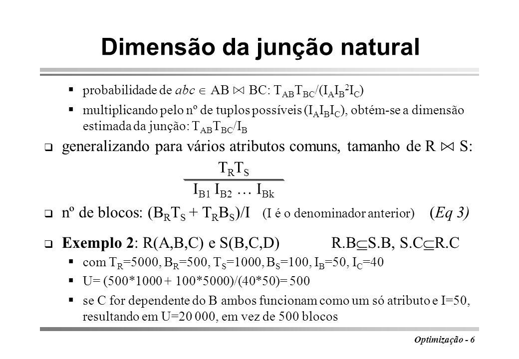 Optimização - 6 Dimensão da junção natural probabilidade de abc AB BC: T AB T BC /(I A I B 2 I C ) multiplicando pelo nº de tuplos possíveis (I A I B