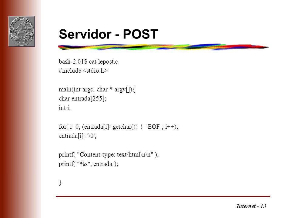 Internet - 13 Servidor - POST bash-2.01$ cat lepost.c #include main(int argc, char * argv[]){ char entrada[255]; int i; for( i=0; (entrada[i]=getchar(