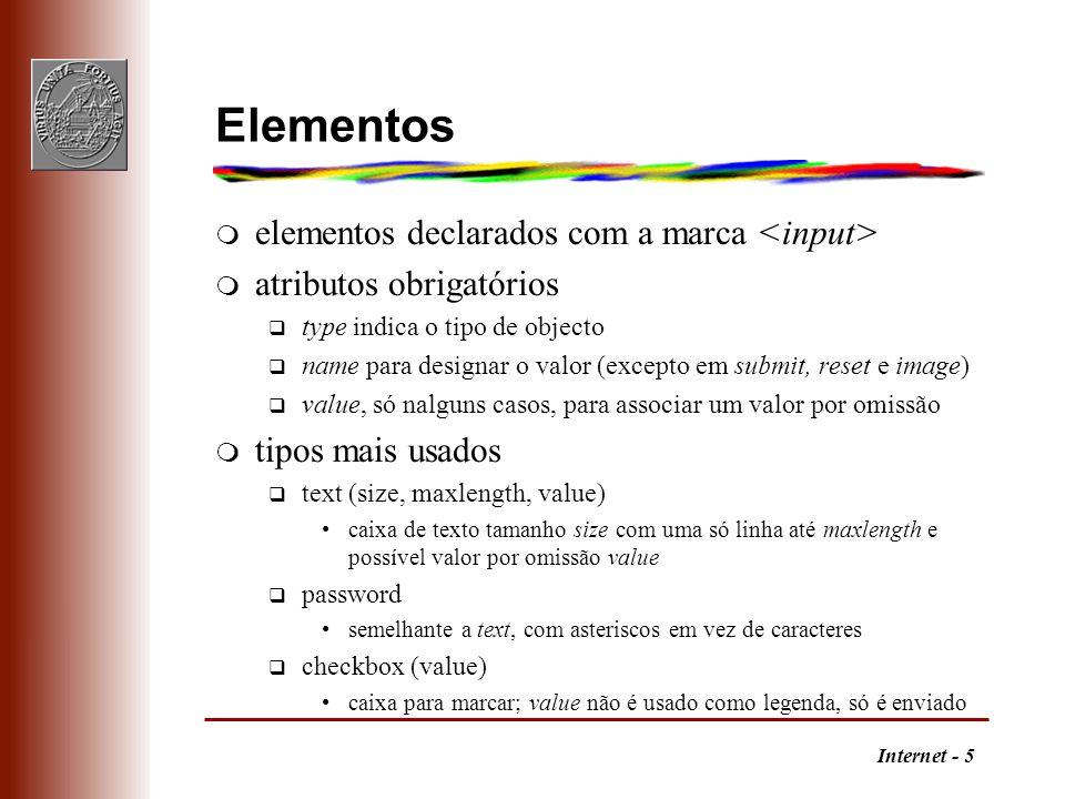 Internet - 5 Elementos m elementos declarados com a marca m atributos obrigatórios q type indica o tipo de objecto q name para designar o valor (excep