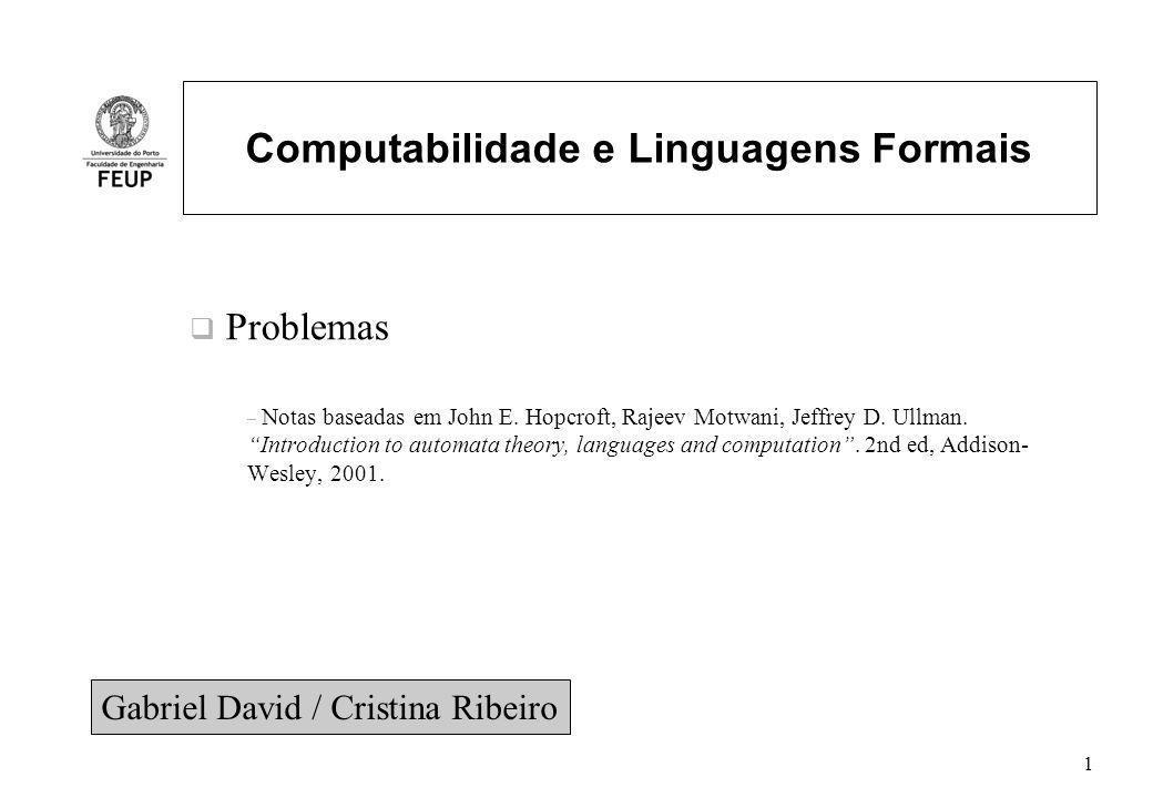 Problemas-12 Problema 6 (cont) Eliminar 2 e depois 3 Start 2 a 3 b 4 a,b 1 a ab b Start aa 3 b+aa 4 a,b 1 b+ba Start aa+(b+aa)(ba)*(b+ba) 4 a,b 1 ba R= [aa+(b+aa)(ba)*(b+ba)](a+b)* = = [aa+b(ba)*b+b(ba)*ba +aa(ba)*b + aa(ba)*ba](a+b)*= = (aa+bb)(a+b)*