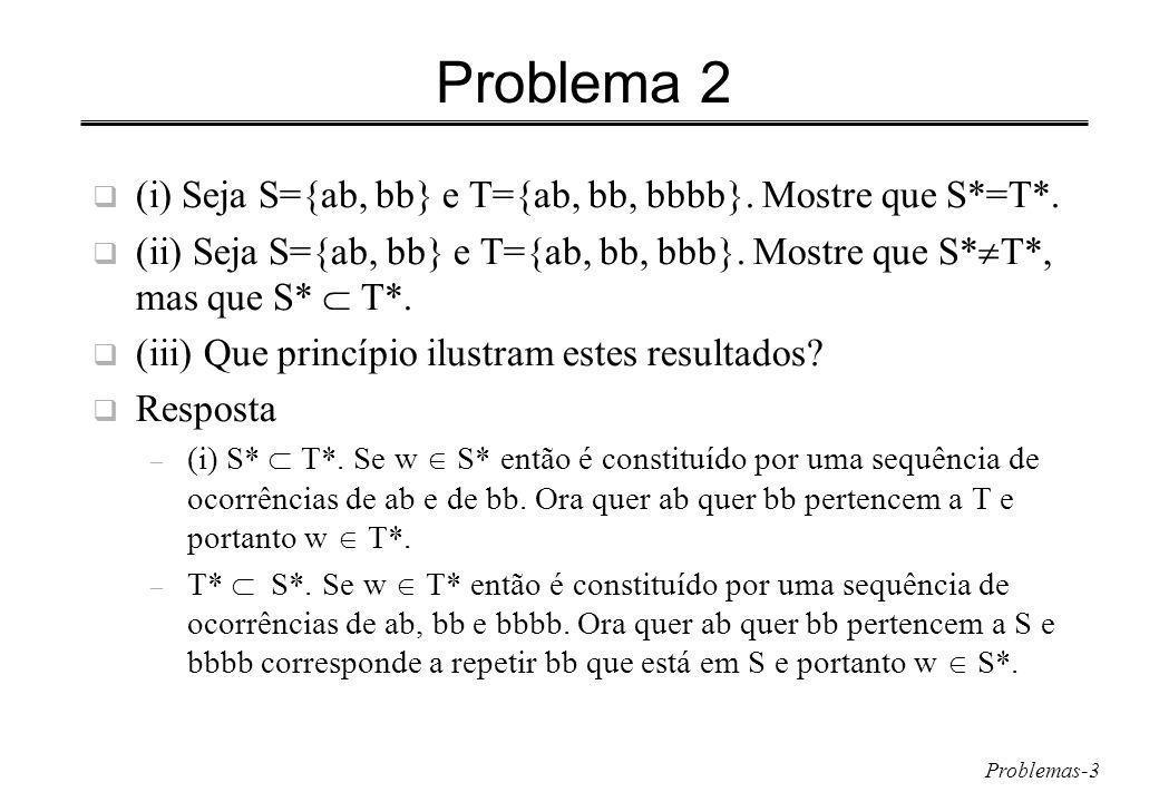 Problemas-3 Problema 2 (i) Seja S={ab, bb} e T={ab, bb, bbbb}.