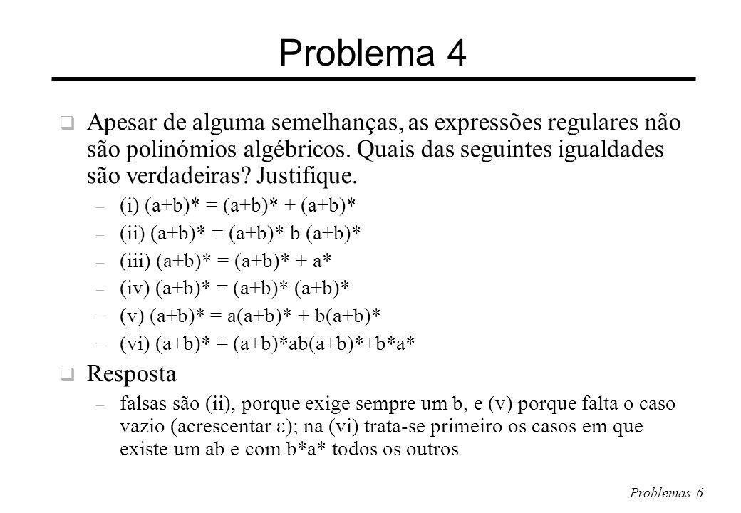 Problemas-6 Problema 4 Apesar de alguma semelhanças, as expressões regulares não são polinómios algébricos.