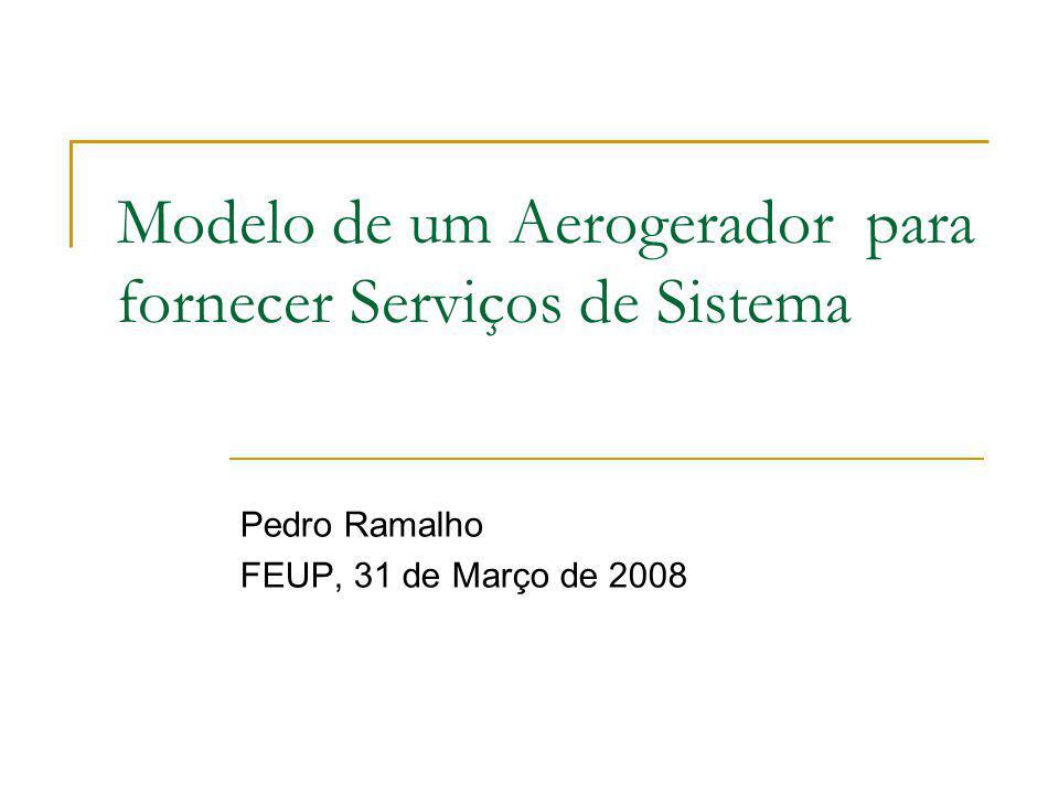 Modelo de um Aerogerador para fornecer Serviços de Sistema Pedro Ramalho FEUP, 31 de Março de 2008