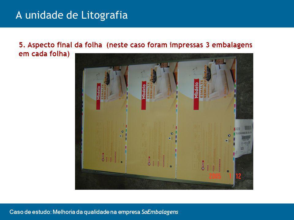 Caso de estudo: Melhoria da qualidade na empresa SoEmbalagens A unidade de Litografia 5.