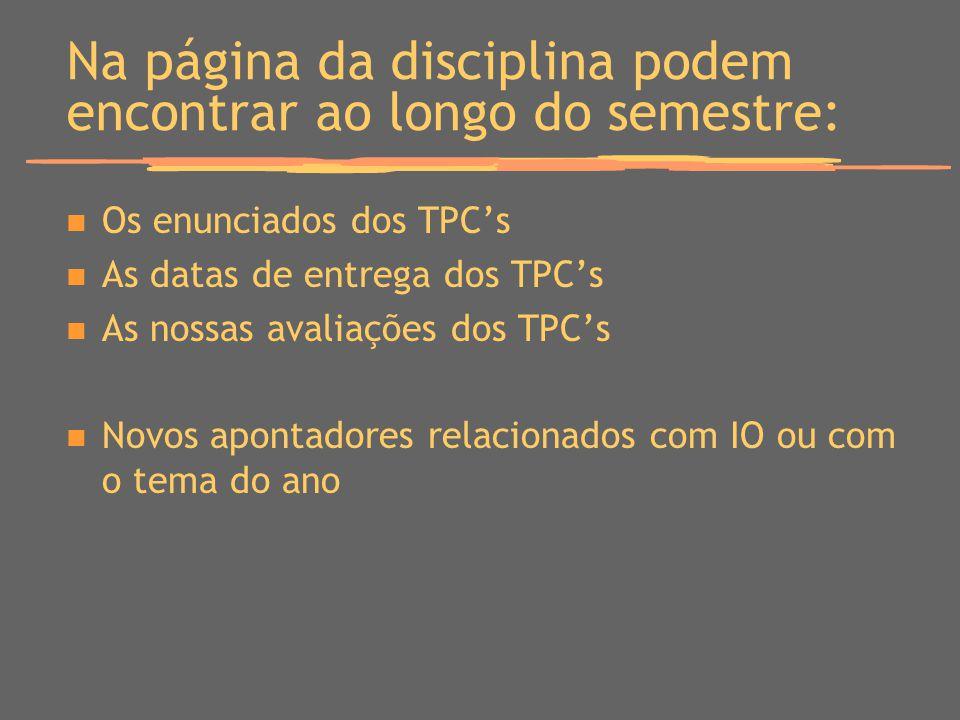 Na página da disciplina podem encontrar ao longo do semestre: Os enunciados dos TPCs As datas de entrega dos TPCs As nossas avaliações dos TPCs Novos