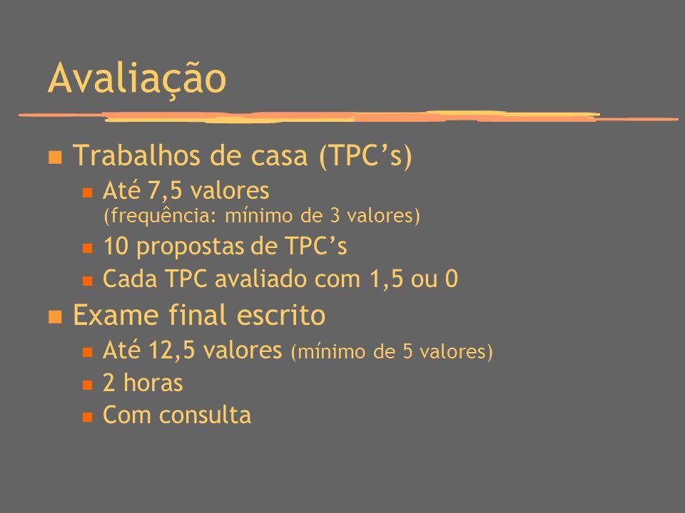 Avaliação Trabalhos de casa (TPCs) Até 7,5 valores (frequência: mínimo de 3 valores) 10 propostas de TPCs Cada TPC avaliado com 1,5 ou 0 Exame final e