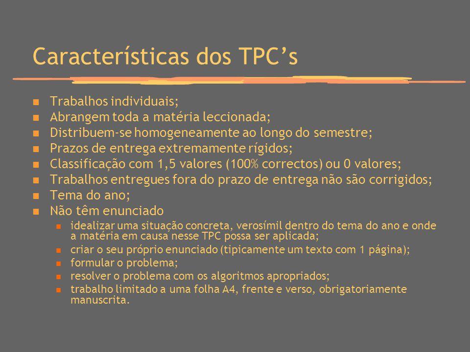Características dos TPCs Trabalhos individuais; Abrangem toda a matéria leccionada; Distribuem-se homogeneamente ao longo do semestre; Prazos de entre