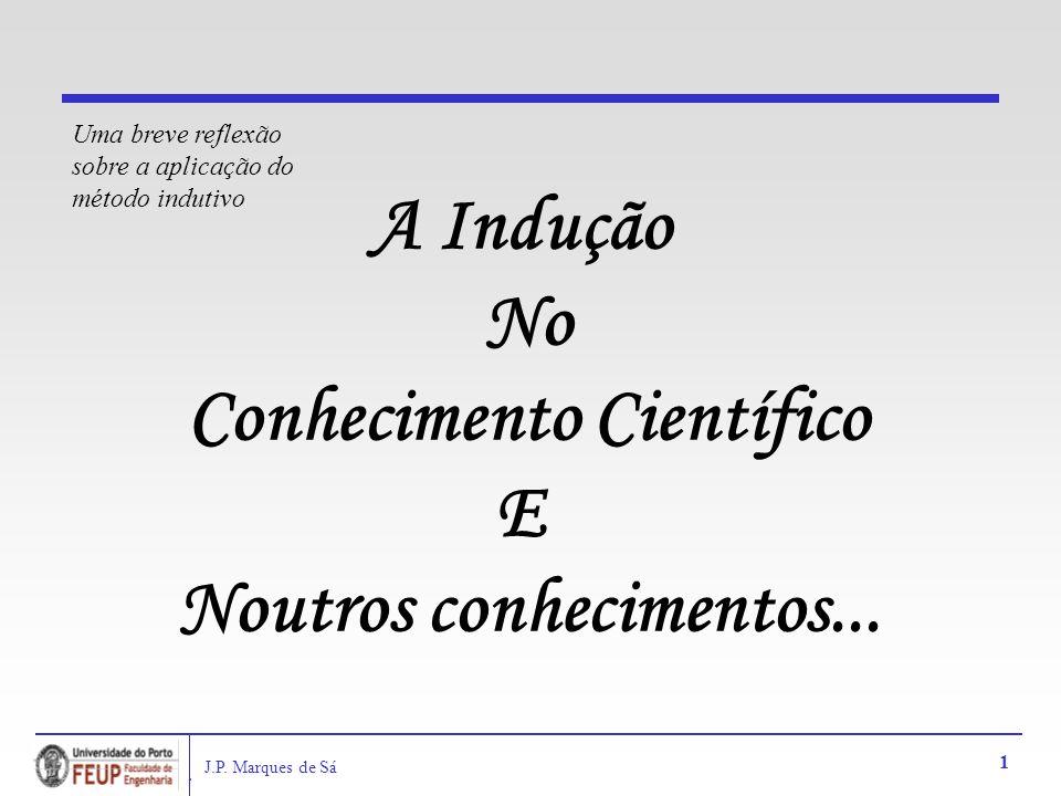 J.P.Marques de Sá 2 A Indução no Conhecimento Científico Aprendendo com...