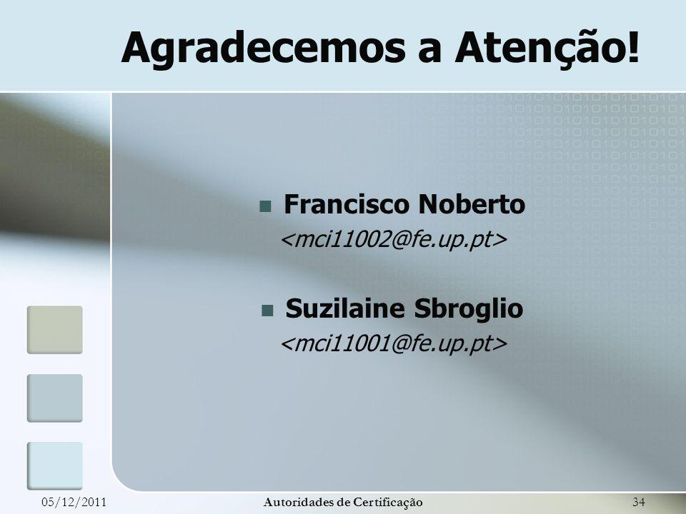 Agradecemos a Atenção! Francisco Noberto Suzilaine Sbroglio 05/12/2011Autoridades de Certificação34