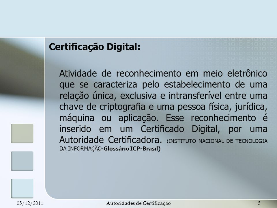 Certificação Digital: Atividade de reconhecimento em meio eletrônico que se caracteriza pelo estabelecimento de uma relação única, exclusiva e intrans