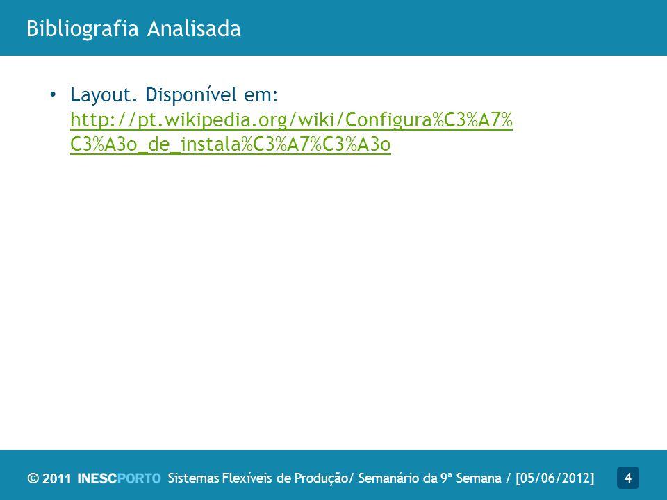 © 2011 Bibliografia Analisada 4Sistemas Flexíveis de Produção/ Semanário da 9ª Semana / [05/06/2012] Layout. Disponível em: http://pt.wikipedia.org/wi
